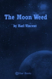 The Moon Weed ebook by Harl Vincent