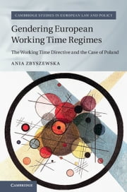 Gendering European Working Time Regimes - The Working Time Directive and the Case of Poland ebook by Ania Zbyszewska