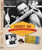 Sweet '60 - The 1960 Pittsburgh Pirates ebook by Bill Nowlin,Clifton Blue Parker