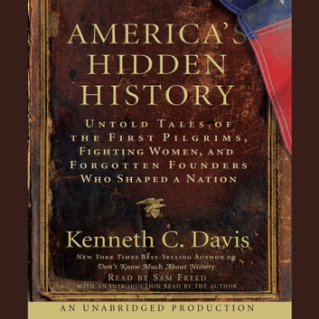 America's Hidden History - Untold Tales of the First Pilgrims, Fighting Women and Forgotten Founders Who Shaped a Nation audiobook by Kenneth C. Davis