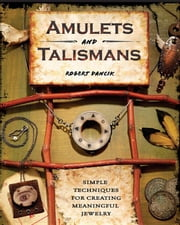 Amulets and Talismans: Simple Techniques for Creating Meaningful Jewelry ebook by Dancik, Robert