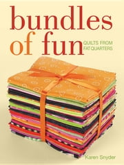Bundles of Fun: Quilts from Fat Quarters ebook by Snyder, Karen