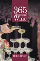 365 Glasses of Wine ebook by Helen Brown