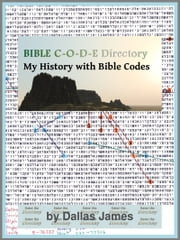Bible Code Directory: My History with Bible Codes ebook by Dallas James