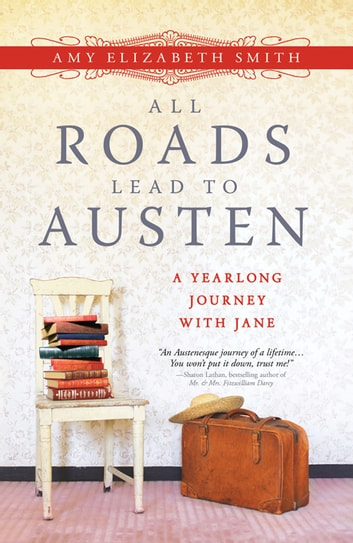 All Roads Lead to Austen - A Year-long Journey with Jane ebook by Amy Smith