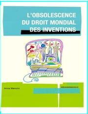 L'Obsolescence du Droit Mondial des Inventions ebook by Anna Mancini