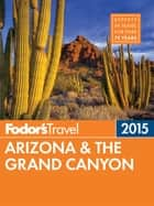 Fodor's Arizona & the Grand Canyon 2015 ebook by Fodor's Travel Guides