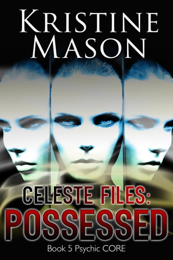Celeste Files: Possessed ebook by Kristine Mason