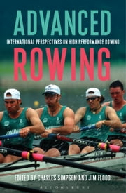 Advanced Rowing - International perspectives on high performance rowing ebook by Jim Flood,Charles Simpson