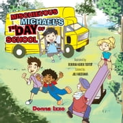 Mischievous Michael's 1st Day of School ebook by Donna Izzo