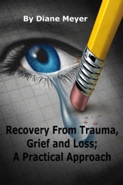 Recovery from Trauma, Grief and Loss; A Practical Approach ebook by Diane Meyer