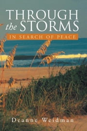 Through the Storms - In Search of Peace ebook by Deanne Weidman