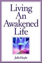 Living An Awakened Life ebook by Julie Hoyle