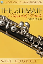 The Ultimate Classical Music Quiz Book ebook by Mike Dugdale