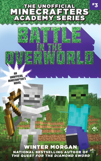 Battle in the Overworld - The Unofficial Minecrafters Academy Series, Book Three ebook by Winter Morgan