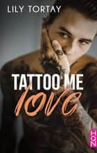Tattoo Me Love ebook by Lily Tortay