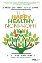 The Happy, Healthy Nonprofit - Strategies for Impact without Burnout ebook by Beth Kanter, Aliza Sherman, Vu Le