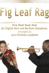 Fig Leaf Rag Pure Sheet Music Duet for English Horn and Baritone Saxophone, Arranged by Lars Christian Lundholm ebook by Pure Sheet Music