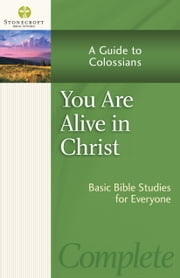 You Are Alive in Christ - A Guide to Colossians ebook by Stonecroft Ministries