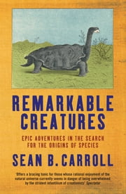Remarkable Creatures - Epic Adventures in the Search for the Origins of Species ebook by Sean B. Carroll