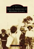 African Americans of Monterey County ebook by Jan Batiste Adkins