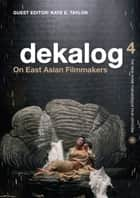 Dekalog 4: On East Asian Filmmakers ebook by Kate E. Taylor