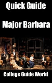 Quick Guide: Major Barbara ebook by College Guide World