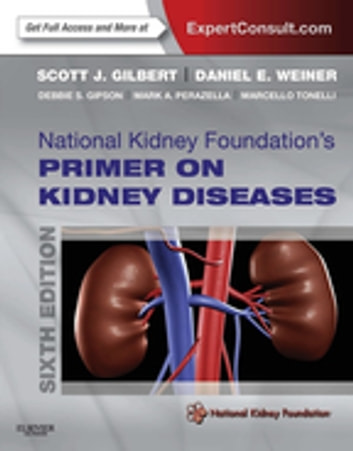National Kidney Foundation Primer on Kidney Diseases E-Book ebook by Scott Gilbert, MD,Daniel E. Weiner, MD, MS