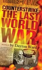 Counterstrike: The Last World War, Book 2 ebook by