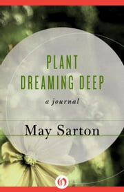 Plant Dreaming Deep - A Journal ebook by May Sarton
