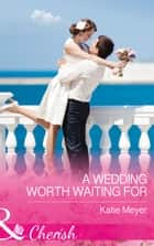 A Wedding Worth Waiting For (Mills & Boon Cherish) (Proposals in Paradise, Book 1) ebook by Katie Meyer