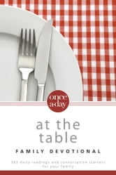 Once-A-Day At the Table Family Devotional - 365 Daily Readings and Conversation Starters for Your Family ebook by Christopher D. Hudson