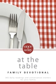 NIV, Once-A-Day: At the Table Family Devotional, eBook - 365 Daily Readings and Conversation Starters for Your Family ebook by Christopher D. Hudson