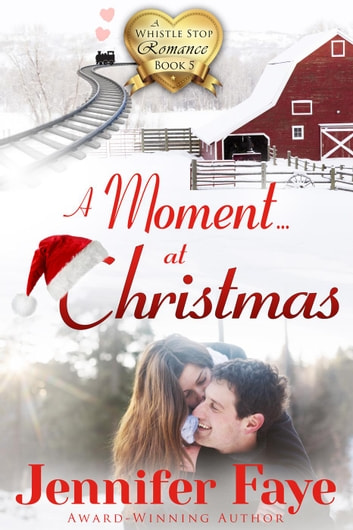 A Moment at Christmas - A Whistle Stop Romance, #5 ebook by Jennifer Faye