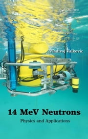 14 MeV Neutrons: Physics and Applications ebook by Valkovic, Vladivoj