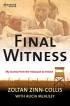 Final Witness - My journey from the Holocaust to Ireland ebook by Zoltan Zinn-Collis, Alicia McAuley