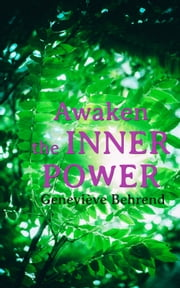 Awaken the Inner Power - Your Invisible Power, How to Live Life and Love it, Attaining Your Heart's Desire ebook by Geneviève Behrend