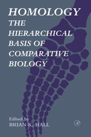 Homology: The Hierarchical Basis of Comparative Biology ebook by Hall, Brian K.