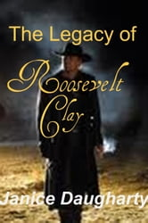 The Legacy of Roosevelt Clay ebook by Janice Daugharty
