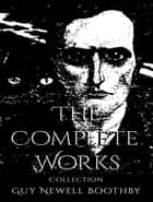 The Complete Works of Guy Boothby ebook by Guy Boothby