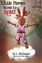 Little Pampu Goes to Rome - Upper Reader ebook by L. McGregor