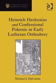 Heinrich Heshusius and Confessional Polemic in Early Lutheran Orthodoxy ebook by Professor Michael J Halvorson,Professor Euan Cameron,Professor Bruce Gordon,Dr Bridget Heal,Professor Roger A Mason,Professor Amy Nelson Burnett,Dr Andrew Pettegree,Professor Kaspar von Greyerz,Professor Alec Ryrie,Dr Felicity Heal,Dr Jonathan Willis,Dr Karin Maag