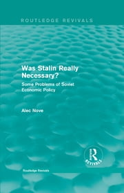 Was Stalin Really Necessary? - Some Problems of Soviet Economic Policy ebook by Alec Nove