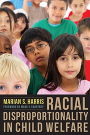 Racial Disproportionality in Child Welfare ebook by Marian S Harris