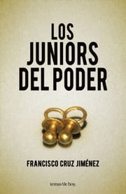 Los juniors del poder ebook by Francisco Cruz