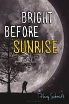 Bright Before Sunrise ebook by Tiffany Schmidt