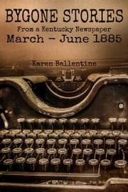 Bygone Stories From a Kentucky Newspaper - March - June 1885 ebook by Karen Ballentine