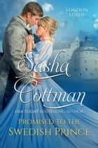 Promised to the Swedish Prince ebook by Sasha Cottman