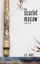 The Scarlet Macaw ebook by S.P. Hozy