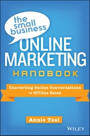 The Small Business Online Marketing Handbook - Converting Online Conversations to Offline Sales ebook by Annie Tsai